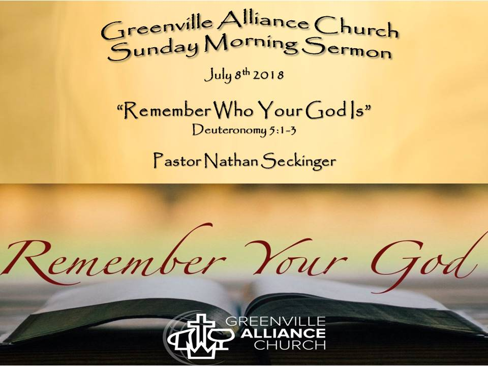 July 8th 2018 Remember Who Your God Is Pastor Nathan Seckinger